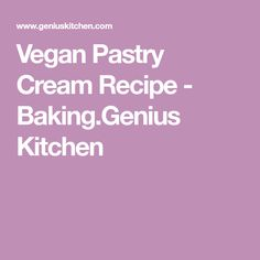 Vegan Pastry Cream Recipe - Baking.Genius Kitchen