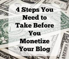4 Steps to Take Before You Monetize Your Blog by Morgan Timm