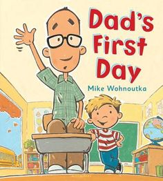 Dad's First Day by Mike Wohnoutka. A funny flip on a kid having a tough time with the 1st day of school. This time, it's dad! | IndieBound