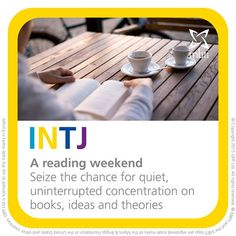INTJ - A reading weekend from the MBTI holidays Type table - https://www.opp.com/en/Using-Type/Holidays-Type-table