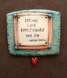 "$34.00 Ceramic Wall Plaque ""Spread Love Everywhere You Go"" Mother Teresa  © Malena Bisanti-Wall Studio"