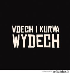 wdech... True Quotes, Words Quotes, Funny Quotes, Sayings, Life Slogans, Wtf Funny, Really Funny, How To Know, Picture Quotes