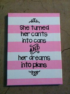 She turned her cants into cans and her dreams into plans by TheBlondette, $25.00 Love this! Kinda creepy though cuz its my coaches and math teachers website! Idk how I found them!
