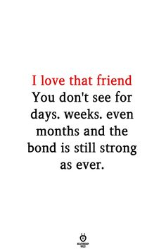 I love that friend You don't see for days. even months and the bond is still strong as ever. I love that friend You don't see for days. even months and the bond is still strong as ever. Best Friend Love Quotes, Love Quotes For Her, Special Friend Quotes, Best Friend Quotes Meaningful, I Love My Friends, Sister Quotes, Cute Love Quotes, Love Yourself Quotes, Qoutes About Best Friends