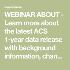 WEBINAR ABOUT - Learn more about the latest ACS data release with background information, changes for this release, and new information on the ACS website. Census Data, Background Information, 1 Year, Presentation, Website, Learning, Study, Teaching, Studying