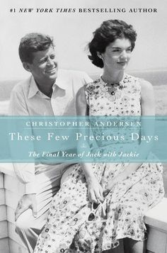 These Few Precious Days: The Final Year of Jack with Jackie.  By Christopher Andersen.  Call # MCN 973.922 KEN