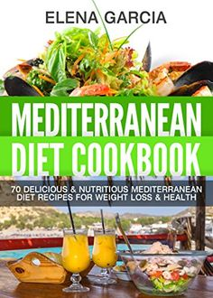 Mediterranean Diet Cookbook: 70 Delicious & Nutritious Mediterranean Diet Recipes for Weight Loss & Health (Mediterranean Diet, Mediterranean Recipes, Anti Inflammatory Book 1) by Elena Garcia http://www.amazon.com/dp/B00KMBSWZW/ref=cm_sw_r_pi_dp_1bybxb1WZYQBS
