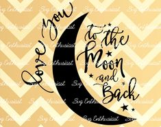 Love you to the Moon and Back SVG, Love Svg, Valentine's day Svg, Moon Svg, Stars SVG, Baby Svg, EPS, Dxf, Cut Files, Clip Art, Vector,Quote by SVGEnthusiast on Etsy