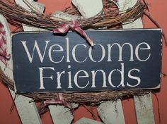 Welcome Friends Wooden Primitive Sign
