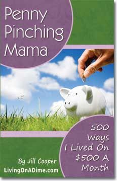 Penny Pinching Mama: 500 Ways I Lived On $500 A Month - Frugal Living - Save Money And Get Out Of Debt - Living on a Dime®