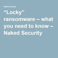 """Locky"" ransomware – what you need to know – Naked Security"