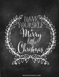 {Have Yourself A Merry Little Christmas} on the blog peeptoesandpeonies.wordpress.com x Original source nehttp://www.nestofposies-blog.com/2013/11/christmas-chalkboard-printables-part-2/