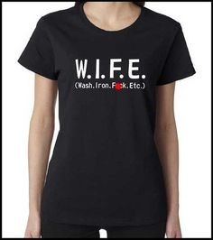 Wife Wash Iron Fck Etc Womens Ss T Shirts Funny Dirty Rude Offensive S 3xl