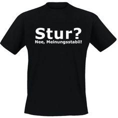 Stur? Nee, Meinungsstabil! - T Shirt, Funshirt, cooles Sh... https://www.amazon.de/dp/B00EZ3OUWC/ref=cm_sw_r_pi_dp_x_cIVwybX934V1G