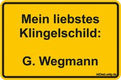 My favorite doorbell sign: G. Wegmann found on www.i liebstes Kl. - My favorite doorbell sign: G. Wegmann found on www.i Mein liebstes Klingelschild: G. Osho, Funny Cute, Hilarious, Jokes Quotes, Memes, Man Humor, True Words, Funny Moments, I Laughed