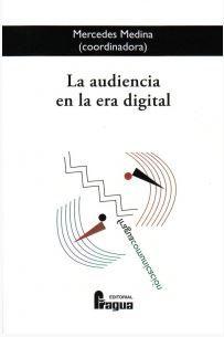la audiencia en la era digital-mercedes medina-9788470746703 21€
