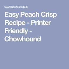 Easy Peach Crisp Recipe - Printer Friendly - Chowhound