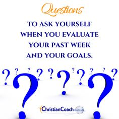 Questions to ask yourself when you evaluate your past week and your goals.