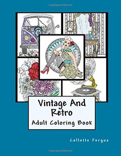 Vintage & Retro: Coloring Book by Collette Renee Fergus Free Coloring, Adult Coloring, Coloring Books, Coloring Pages, Colouring, Contemporary Artists, Color Patterns, Rockabilly, Retro Fashion