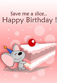 Save me a slice...Happy Birthday!   Wish I could be there to share your cake ....  =^_^=