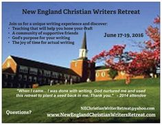 """Why don't you pray and plan to join us in the Boston area June 2016 for the third """"New England Christian Writers Retreat"""" - held at Gordon Conwell Seminary? I am a co-director and would love to see you there."""