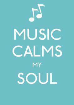 Music Calms My Soul