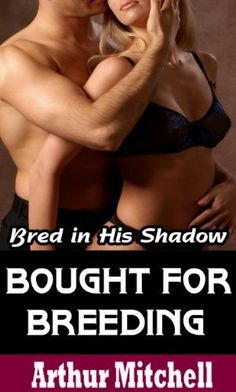 Bought for Breeding: Bred in His Shadow (Billionaire Pregnancy Romance) by Arthur Mitchell