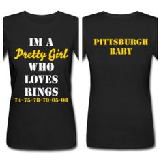 I'm A Pretty Girl Who Loves Rings..... Superbowl Rings that is!!! PITTSBURGH STEELERS 6 Timers!! www.prettygirlsworld.spreadshirt.com