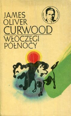 """""""Włóczęgi północy"""" (Nomads of the North) James Oliver Curwood Translated by Jerzy Marlicz Cover by Stanisław Zieliński Book series Klasyka Młodych Published by Wydawnictwo Iskry 1976"""