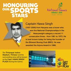 The Thriprayar Indoor Stadium, Thrissur and the surrounding zone will be known as the Capt. Hawa Singh Plaza during the Games.
