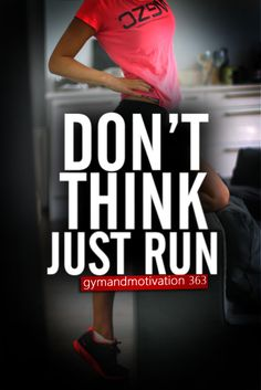 I run to avoid thinking, so this slogan works just great for me :)