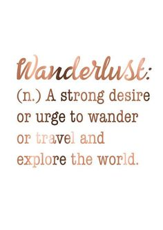 WANDERLUST quote / Travel Print / Copper wanderlust poster / A strong desire to wander / Dictionary / Wanderlust meaning / Travel quotes Wanderlust: (n.) A strong desire or urge to wander or travel and explore the world. Travel Quotes Wanderlust, Wanderlust Definition, Travel Qoutes, Quote Travel, Travel The World Quotes, Funny Travel, The Words, Traveling Alone Quotes, Hand Lettering