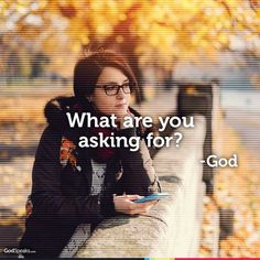 What Are You Asking For? —God