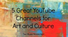 5 Great YouTube Channels for Art and Culture