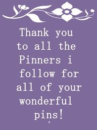 Thank you all for the follows and repins.Very much appreciated!
