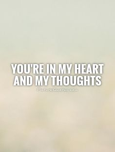 You're in my heart and my thoughts. Picture Quotes.
