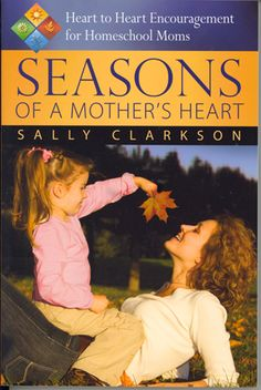 Seasons of A Mother's Heart- Encouragement for Homeschooling Moms