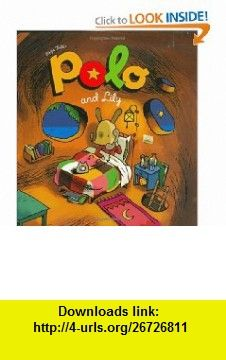 Polo and Lily (Adventures of Polo) (9781596434967) Regis Faller , ISBN-10: 1596434961  , ISBN-13: 978-1596434967 ,  , tutorials , pdf , ebook , torrent , downloads , rapidshare , filesonic , hotfile , megaupload , fileserve