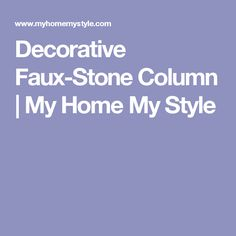 Decorative Faux-Stone Column | My Home My Style