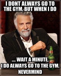 I dont always go to the gym