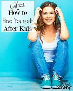 Moms: How to Find Yourself After Kids l Marriage & Family Strong // women // talents // self-worth //