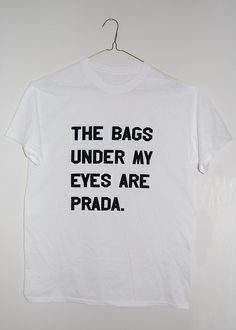 the bags under my eyes tee from http://makethebigeye.tumblr.com/
