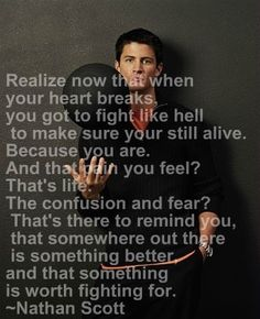 I truly love him, wish he were real! One Tree Hill will always be a favorite show of mine and I will always love Nathan Scott. Now Quotes, Lyric Quotes, Great Quotes, Quotes To Live By, Funny Quotes, Life Quotes, Inspirational Quotes, Movie Quotes, Depressing Quotes