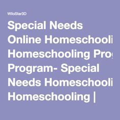 $$$ - Haven't checked this one out but it c/should be interesting. Special Needs Online Homeschooling Program- Special Needs Homeschooling | WiloStar3D