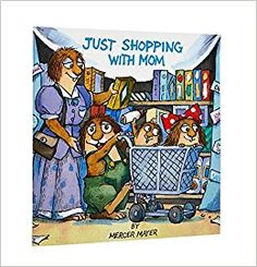 Just Shopping with Mom - (Mercer Mayer's Little Critter (Pb)) by Mercer Mayer (Hardcover) Mothers Day Book, Mothers Day Poster, Mercer Mayer Books, Mothers Day Advertising, Money Book, Kids Library, Award Winning Books, Just Shop, Little Critter