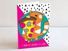 A funny and cute card who agrees diets are stupid, and Pizza is lord!  The card reads I think My Soulmate is Carbs on the front. The inside is left
