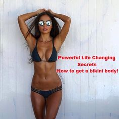 Powerful Life Changing Secrets: How to get a bikini body!  read at http://bikinibody-tips.blogspot.com    ,  To see yourself in a bikini please read my Get A Bikini Body article on my site!