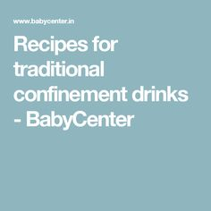 Recipes for traditional confinement drinks - BabyCenter