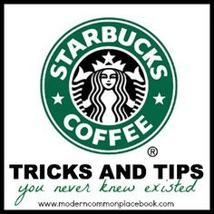 wanna know more than the barista?  starbucks tricks and tips - so informative - ways to save money, try new and yummy drinks, etc - like... did you know that if you bring your own cup into the store, you get a discount on your coffee?!