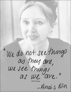 "anais nin - so simple: "".we see things as WE are. Anais Nin, Good Sentences, My Philosophy, This Is Us, My Love, Writing Inspiration, Thought Provoking, Inspire Me, Life Lessons"